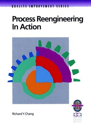 Process Reengineering in Action: A Practical Guide to Achieving Breakthrough Results