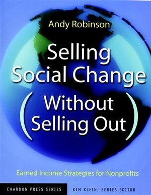 Selling Social Change (Without Selling Out): Earned Income Strategies for Nonprofits (0787962163) cover image