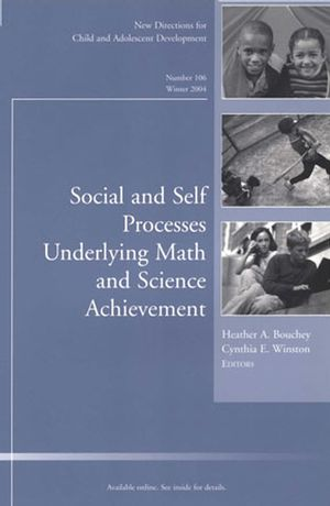 Social and Self Processes Underlying Math and Science Achievement: New Directions for Child and Adolescent Development, Number 106