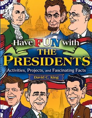 Have Fun with the Presidents: Activities, Projects, and Fascinating Facts (0787988863) cover image