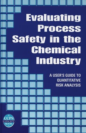 Evaluating Process Safety in the Chemical Industry: A User's Guide to Quantitative Risk Analysis