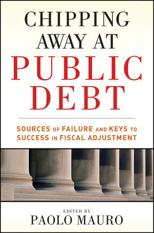 Chipping Away at Public Debt: Sources of Failure and Keys to Success in Fiscal Adjustment (1118113063) cover image