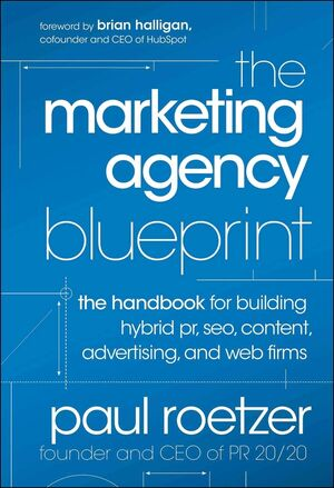 The Marketing Agency Blueprint: The Handbook for Building Hybrid PR, SEO, Content, Advertising, and Web Firms (1118131363) cover image