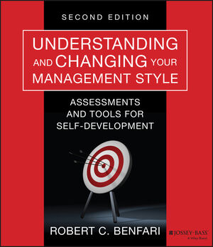 Understanding and Changing Your Management Style: Assessments and Tools for Self-Development, 2nd Edition (1118399463) cover image
