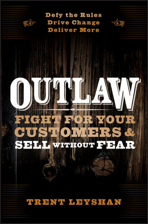 Book Cover Image for Outlaw: Fight for Your Customers and Sell Without Fear
