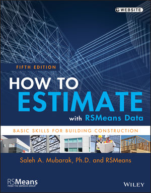 How to Estimate with RSMeans Data: Basic Skills for Building Construction, 5th Edition