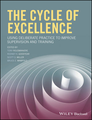 The Cycle of Excellence: Using Deliberate Practice to Improve Supervision and Training - Tony Rousmaniere (Editor), Rodney K. Goodyear (Editor), Scott D. Miller (Editor), Bruce E. Wampold (Editor)