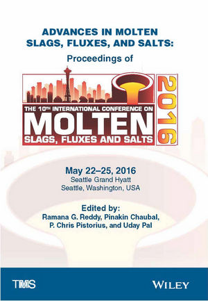 Advances in Molten Slags, Fluxes, and Salts: Proceedings of the 10th International Conference on Molten Slags, Fluxes, and Salts