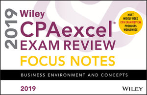 Wiley CPAexcel Exam Review 2019 Focus Notes: Business Environment and Concepts