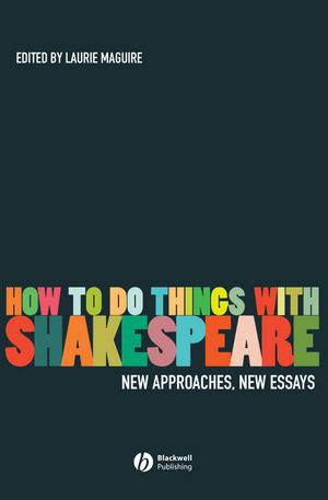 How To Do Things With Shakespeare: New Approaches, New Essays (1405135263) cover image