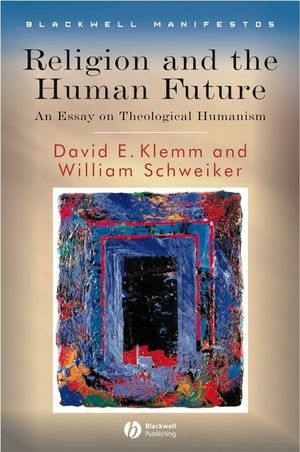 Religion and the Human Future: An Essay on Theological Humanism (1444304763) cover image