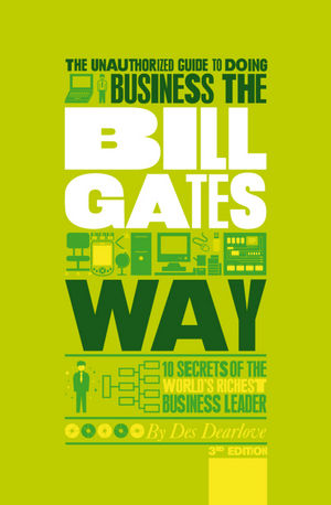 The Unauthorized Guide To Doing Business the Bill Gates Way: 10 Secrets of the World