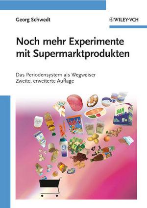 Noch mehr Experimente mit Supermarktprodukten: Das Periodensystem als Wegweiser, 2nd Edition