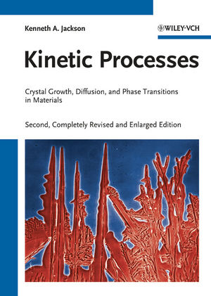 Kinetic Processes: Crystal Growth, Diffusion, and Phase Transitions in Materials, 2nd Edition