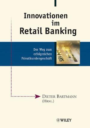 Innovationen im Retail Banking: Der Weg zum erfolgreichen Privatkundengeschäft