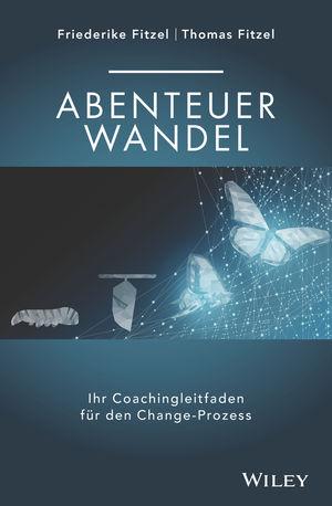 Abenteuer Wandel - Ihr Coachingleitfaden fur den Change-Prozess