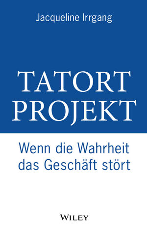 Tatort Projekt: Wenn die Wahrheit das Geschäft stört (3527659463) cover image