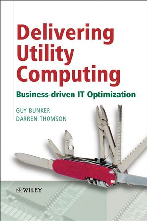 Delivering Utility Computing: Business-driven IT Optimization (0470015764) cover image