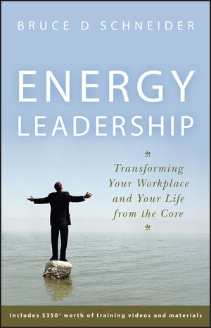 Energy Leadership: Transforming Your Workplace and Your Life from the Core