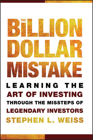 The Billion Dollar Mistake: Learning the Art of Investing Through the Missteps of Legendary Investors (0470481064) cover image