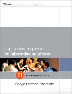 Appreciative Inquiry for Collaborative Solutions: 21 Strength-Based Workshops (0470483164) cover image