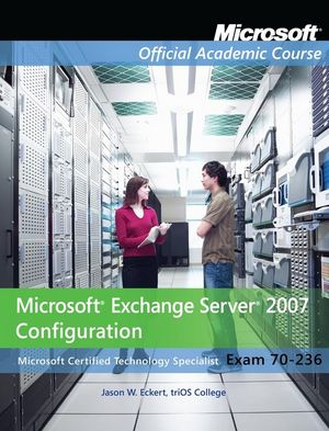 Exam 70-236: Microsoft Exchange Server 2007 Configuration with Lab Manual Set