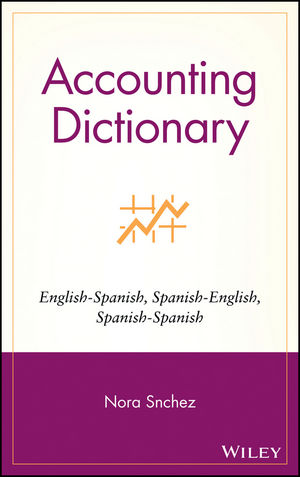 Accounting Dictionary: English-Spanish, Spanish-English, Spanish-Spanish