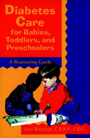Diabetes Care for Babies, Toddlers, and Preschoolers: A Reassuring Guide (0471346764) cover image