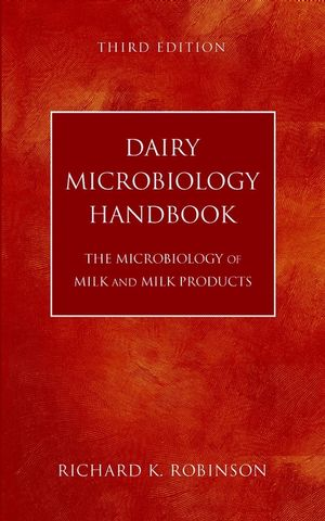 Dairy Microbiology Handbook: The Microbiology of Milk and Milk Products, 3rd Edition