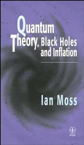 Quantum Theory, Black Holes and Inflation