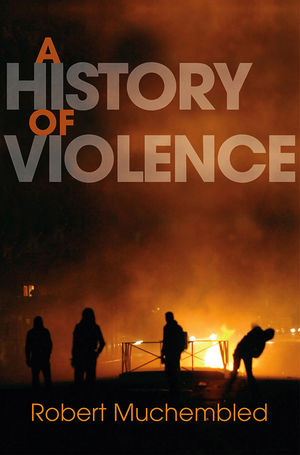A History of Violence: From the End of the Middle Ages to the Present (0745647464) cover image