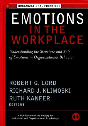 Emotions in the Workplace: Understanding the Structure and Role of Emotions in Organizational Behavior