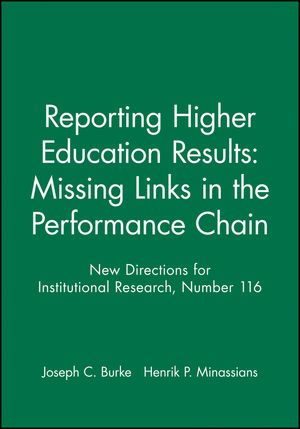 Reporting Higher Education Results: Missing Links in the Performance Chain: New Directions for Institutional Research, Number 116
