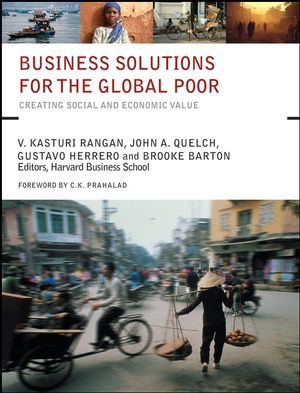Business Solutions for the Global Poor: Creating Social and Economic Value (0787982164) cover image