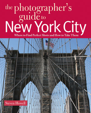 The Photographer's Guide to New York City: Where to Find Perfect Shots and How to Take Them