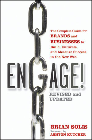Engage!: The Complete Guide for Brands and Businesses to Build, Cultivate, and Measure Success in the New Web, Revised and Updated