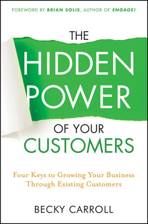 The Hidden Power of Your Customers: 4 Keys to Growing Your Business Through Existing Customers (1118095464) cover image