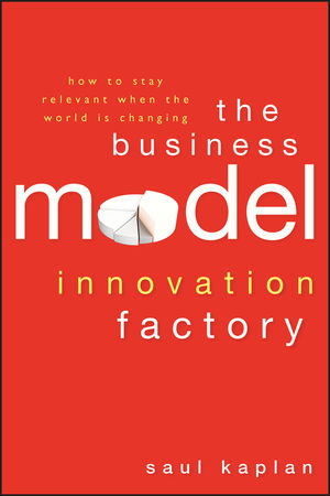 The Business Model Innovation Factory: How to Stay Relevant When The World is Changing (1118149564) cover image