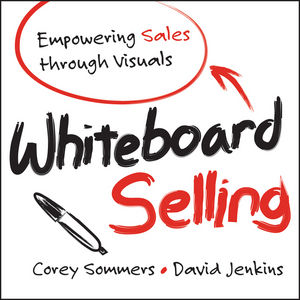 Whiteboard Selling: Empowering Sales Through Visuals (1118379764) cover image