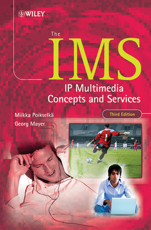 The IMS: IP Multimedia Concepts and Services, 3rd Edition (1118691164) cover image