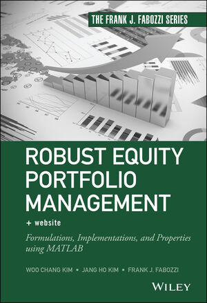 Robust Equity Portfolio Management: Formulations, Implementations, and Properties using MATLAB, + Website
