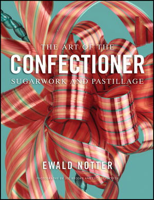 The Art of the Confectioner: Sugarwork and Pastillage (1118920864) cover image