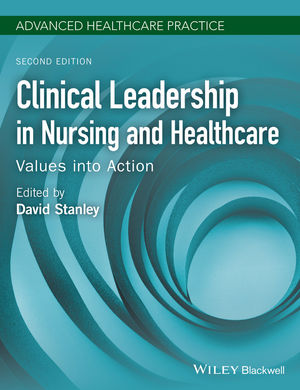 Clinical Leadership in Nursing and Healthcare: Values into Action, 2nd Edition