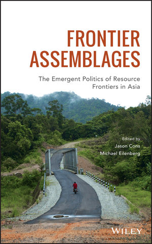 Frontier Assemblages: The Emergent Politics of Resource Frontiers in Asia