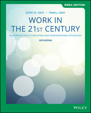 Work in the 21st Century: An Introduction to Industrial and Organizational Psychology, 6th Edition, EMEA Edition