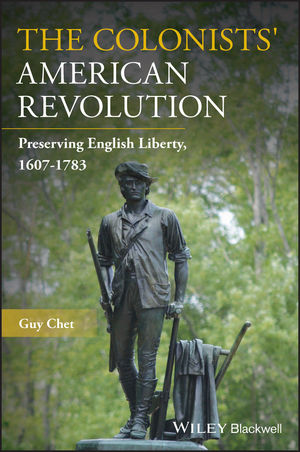 The Colonists' American Revolution: Preserving English Liberty, 1607-1783