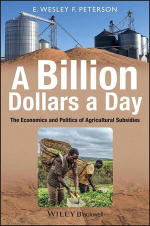 A Billion Dollars a Day: The Economics and Politics of Agricultural Subsidies (1405185864) cover image