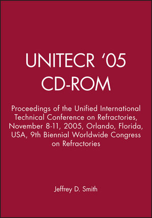 UNITECR '05 - CD-ROM: Proceedings of the Unified International Technical Conference on Refractories, November 8-11, 2005, Orlando, Florida, USA, 9th Biennial Worldwide Congress on Refractories