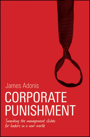 Corporate Punishment: Smashing the Management Clichés for Leaders in a New World (1742169864) cover image