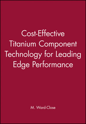 Cost-Effective Titanium Component Technology for Leading Edge Performance